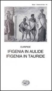 Ifigenia in Aulide ; Ifigenia in Tauride / Euripide ; a cura di Vico Faggi