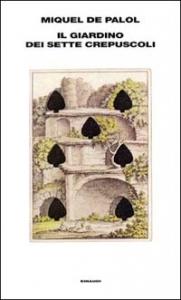 Il  giardino dei sette crepuscoli / Miquel de Palol ; traduzione dal catalano a cura di Glauco Felici