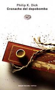 Cronache del dopobomba / Philip K. Dick ; : con una postfazione dell'A