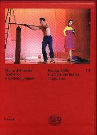 Vol. 3: Avanguardie e utopie del teatro: il Novecento