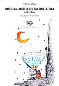 Morte malinconica del bambino ostrica ; e altre storie / Tim Burton ; traduzione di Nico Orengo