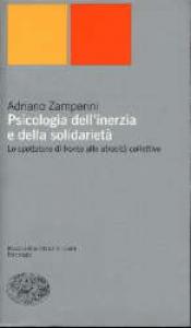 Psicologia dell'inerzia ed della solidarietà : il ruolo degli spettatori nelle atrocità collettive / Adriano Zamperini