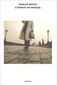 L' orgia di Praga / Philip Roth ; traduzione di Vincenzo Mantovani