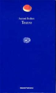 Teatro / Samuel Beckett ; a cura di Paolo Bertinetti