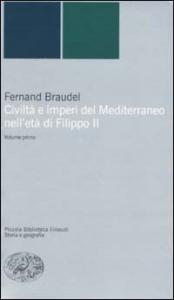 Civiltà e imperi del Mediterraneo nell'età di Filippo II / Fernand Braudel