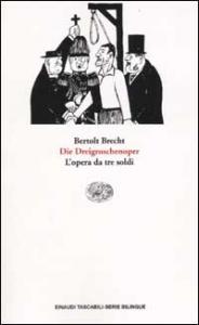 Die  Dreigroschenoper = L'opera da tre soldi / Bertolt Brecht ; a cura di Consolina Vigliero ; traduzione di Emilio Castellani
