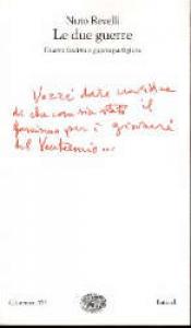 Le  due guerre : guerra fascista e guerra partigiana / Nuto Revelli ;  a cura di Michele Calandri ; presentazione di Giorgio Rochat