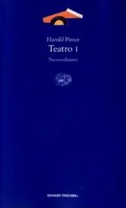 Teatro / Harold Pinter ; traduzione e cura di Alessandra Serra. 1