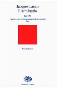 Il seminario / Jacques Lacan ; testo stabilito da Jacques-Alain Miller ; nuova edizione italiana a cura di Antonio Di Ciaccia. Libro XI
