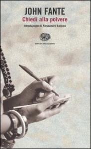 Chiedi alla polvere / John Fante ; introduzione di Alessandro Baricco