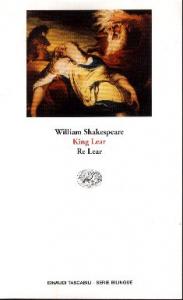 King Lear = Re Lear / William Shakespeare ; a cura di Paolo Bertinetti ; note al testo di Renato Rizzoli ; traduzione di Emilio Tadini