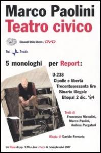 Teatro civico : 5 monologhi per Report / Francesco Niccolini, Marco Paolini, Andrea Purgatori