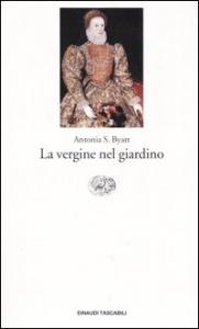 La  vergine nel giardino / Antonia S. Byatt ; traduzione di Anna Nadotti e Giovanna Iorio Bates