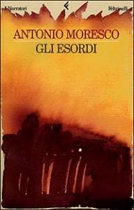 Gli esordi / Antonio Moresco