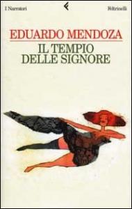 Il  Tempio delle signore / Eduardo Mendoza ; traduzione di Michela Finassi Parolo