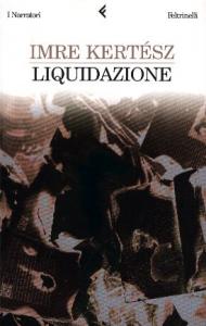 Liquidazione / Imre Kertesz ; traduzione di Antonio Sciacovelli