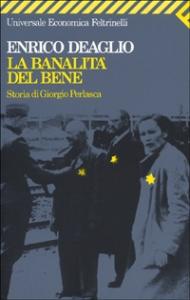 La  banalità del bene : storia di Giorgio Perlasca / Enrico Deaglio