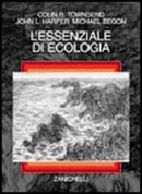 L' essenziale di ecologia / Colin R. Townsend, John L. Harper, Michael Begon