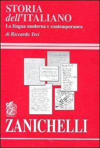Storia dell'italiano : la lingua moderna e contemporanea / di Riccardo Tesi
