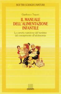 Il manuale dell'alimentazione infantile : la corretta nutrizione del bambino dal concepimento all'adolescenza / Gianfranco Trapani