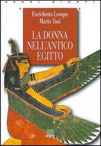 Ladonna nell'antico Egitto / Enrichetta Leospo, Mario Tosi