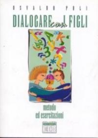 Dialogare con i figli: metodo ed esercitazioni / Osvaldo Poli