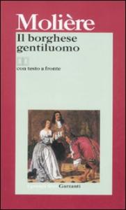 Il  borghese gentiluomo / Molière ; introduzione di Sandro Bajini ; prefazione e traduzione di Romeo Lucchese