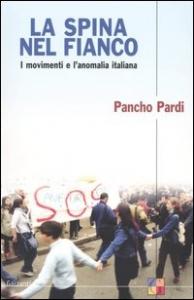 La  spina nel fianco : i movimenti e l'anomalia italiana / Pancho Pardi