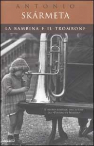 La bambina e il trombone / Antonio Skarmeta