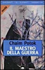 Il  maestro della guerra / Chaim Potok