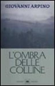 L'ombra delle colline / Giovanni Arpino.