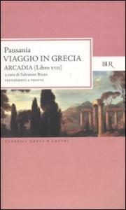 Viaggio in Grecia : guida antiquaria e artistica / Pausania ; introduzione, traduzione e note di Salvatore Rizzo. Libro ottavo