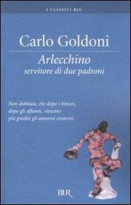 Arlecchino servitore di due padroni / Carlo Goldoni
