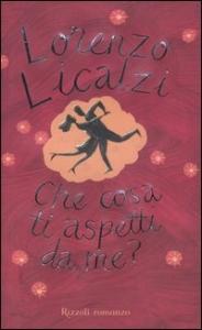 Che cosa ti aspetti da me? / Lorenzo Licalzi