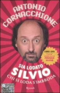 Sia lodato Silvio [Videoregistrazione] : Chi si loda s'imbroda / Antonio Cornacchione