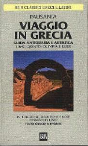 Viaggio in Grecia : guida antiquaria e artistica / Pausania ; introduzione, traduzione e note di Salvatore Rizzo. Libro quinto e sesto