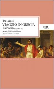 Viaggio in Grecia : guida antiquaria e artistica / Pausania ; introduzione, traduzione e note di Salvatore Rizzo. Libro terzo