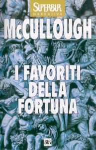 I  favoriti della fortuna / Colleen McCullough ; traduzione di Alessandra Cremonese Cambieri