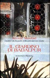 Il  giardino di Badalpur / Kenizé Mourad ; traduzione di Antonella Viale e Agostino Loi
