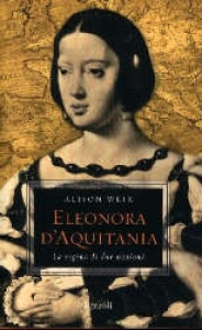 Eleonora d'Aquitania : la regina di due nazioni / Alison Weir