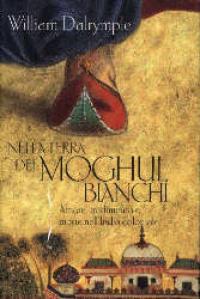 Nella terra dei moghul bianchi