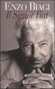 Il  signor Fiat : una biografia / Enzo Biagi