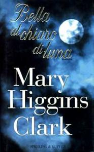 Bella al chiaro di luna / Mary Higgins Clark ; traduzione di Maria Barbara Piccioli