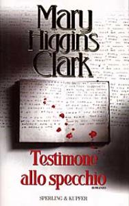 Testimone allo specchio / Mary Higgins Clark ; traduzione di Maria Barbara Piccioli