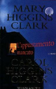 L'appuntamento mancato / Mary Higgins Clark, Carol Higgins Clark ; traduzione di Maria Barbara Piccioli