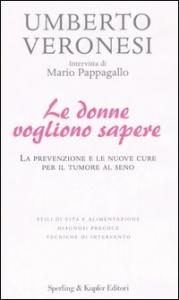 Le  donne vogliono sapere / Umberto Veronesi ; intervista di Mario Pappagallo