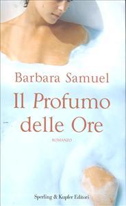Il  profumo delle ore / Barbara Samuel ; traduzione di Linda Rosaschino