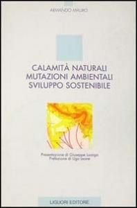 Calamita' naturali, mutazioni ambientali, sviluppo sostenibile