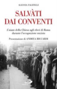 Salvati dai conventi : l'aiuto della Chiesa agli ebrei di Roma durante l'occupazione nazista / Alessia Falifigli