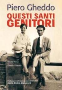 Questi santi genitori : Rosetta Franzi e Giovanni Gheddo / Piero Gheddo ; prefazione di Enrico Masseroni